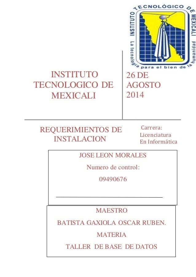 INSTITUTO  TECNOLOGICO DE  MEXICALI  26 DE  AGOSTO  2014  REQUERIMIENTOS DE  INSTALACION  Carrera:  Licenciatura  En Infor...