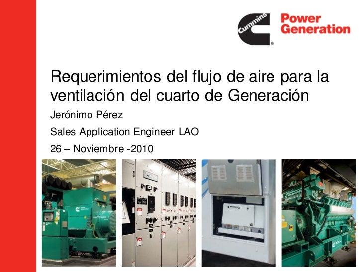Requerimientos del flujo de aire para laventilación del cuarto de GeneraciónJerónimo PérezSales Application Engineer LAO26...