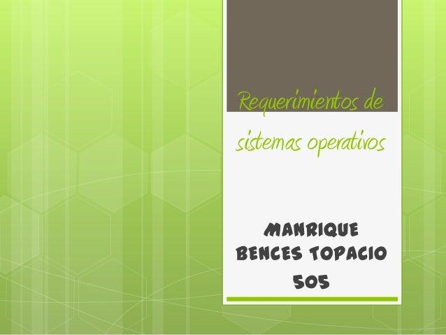 Requerimientos desistemas operativos  MANRIQUEBENCES TOPACIO     505