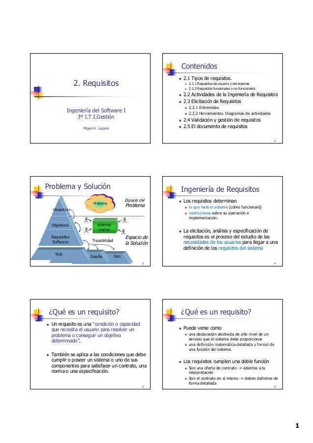1 2. Requisitos Ingeniería del Software I 3º I.T.I.Gestión Miguel A. Laguna Contenidos 2.1 Tipos de requisitos. 2.1.1 Requ...