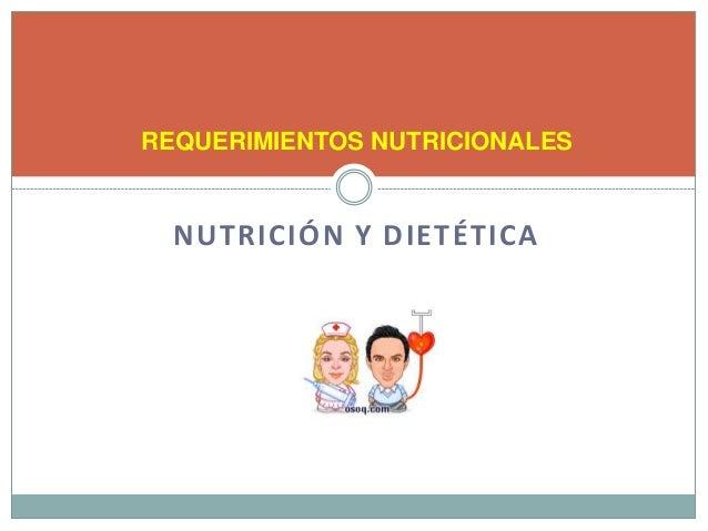 NUTRICIÓN Y DIETÉTICA REQUERIMIENTOS NUTRICIONALES