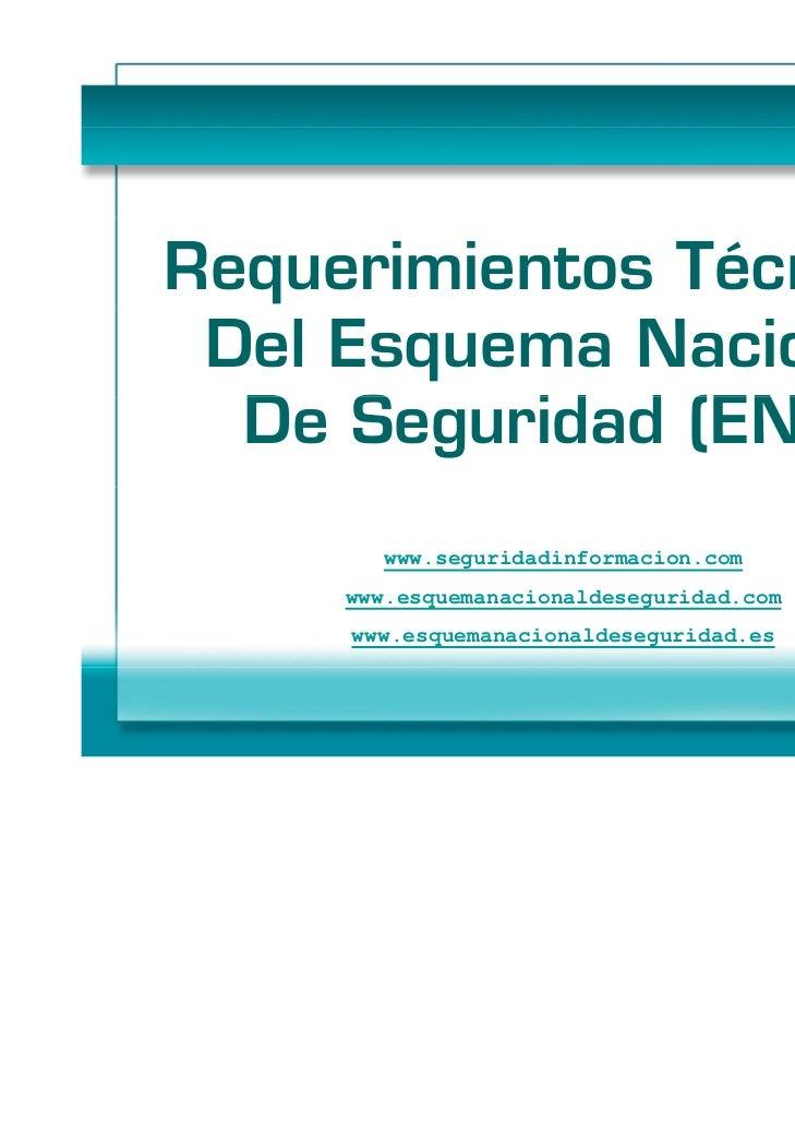 Requerimientos Técnicos Del Esquema Nacional  De Seguridad (ENS)  D S      id d        www.seguridadinformacion.com     ww...