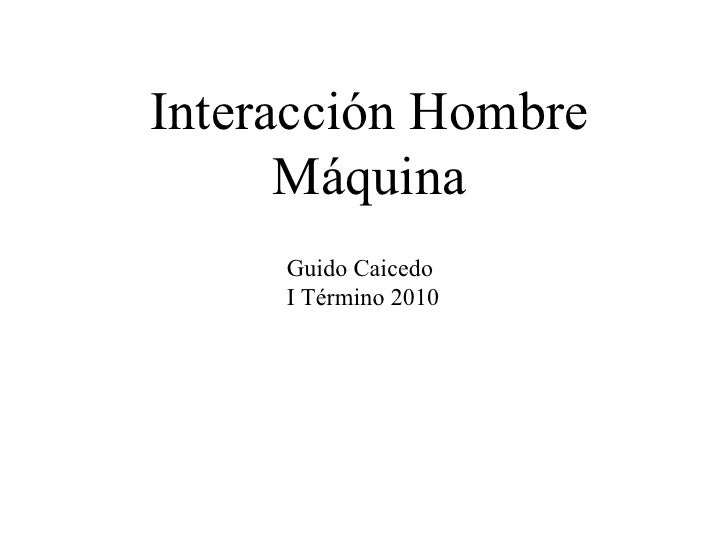 Interacción Hombre Máquina Guido Caicedo I Término 2010