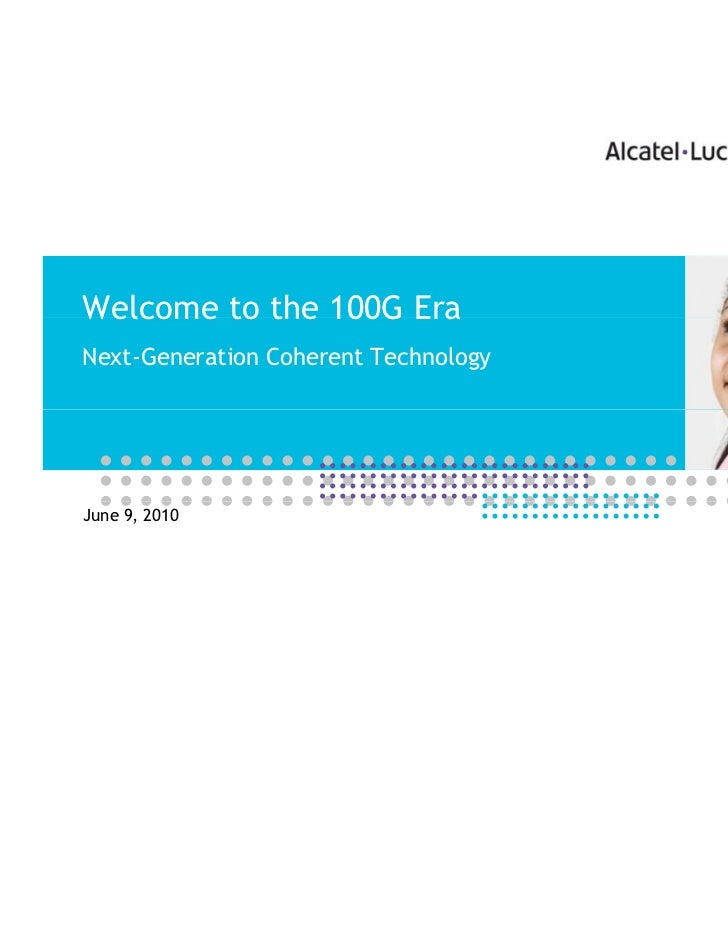 Welcome to the 100G EraNext-Generation Coherent TechnologyJune 9, 2010