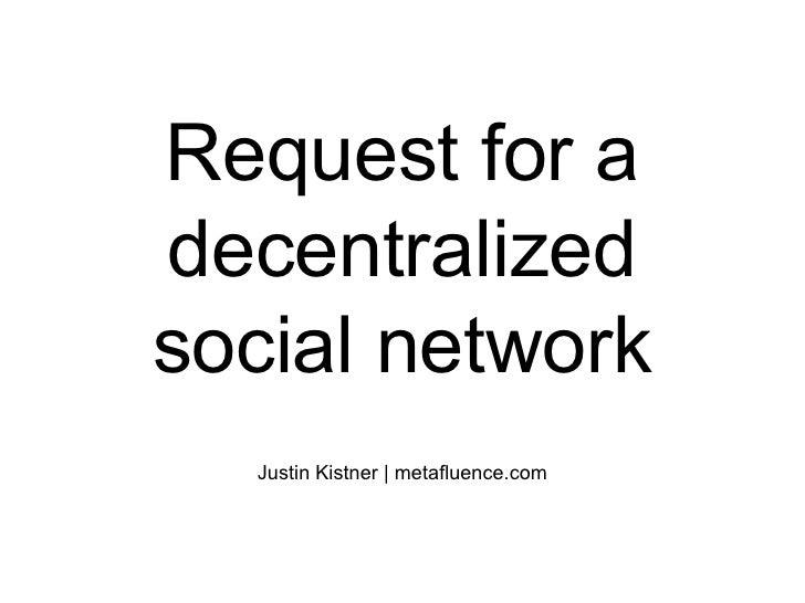 Request for a decentralized social network Justin Kistner | metafluence.com