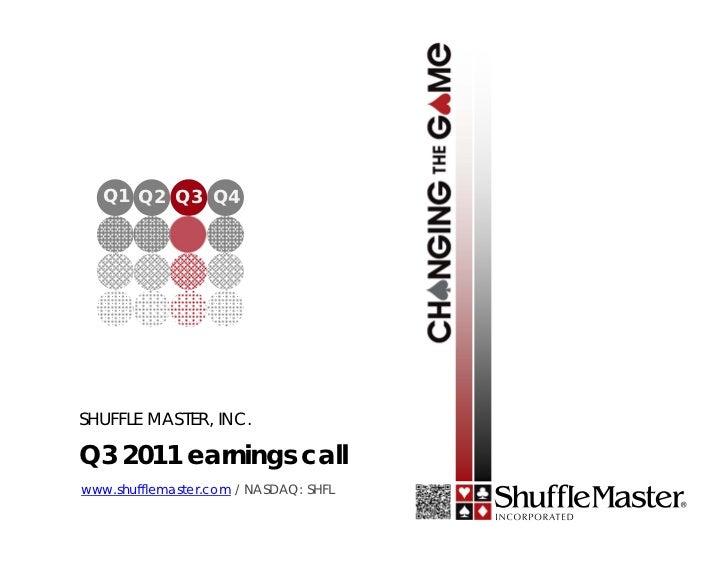 Q1 Q2 Q3 Q4SHUFFLE MASTER, INC.Q3 2011 earnings callwww.shufflemaster.com / NASDAQ: SHFL
