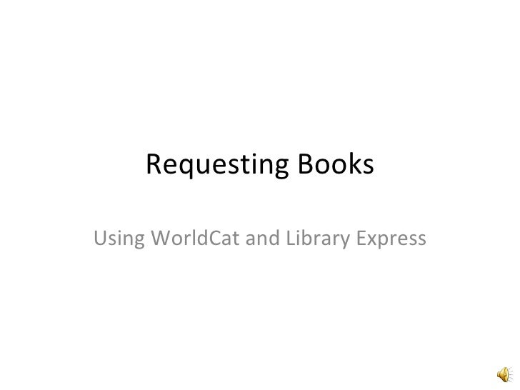 Requesting Books  Using WorldCat and Library Express