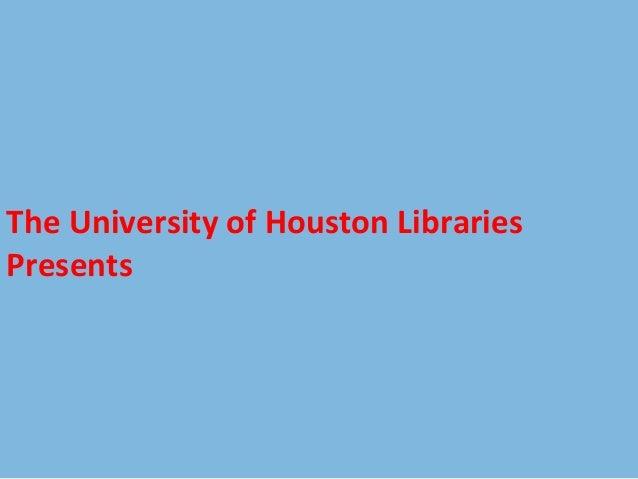 The University of Houston Libraries Presents