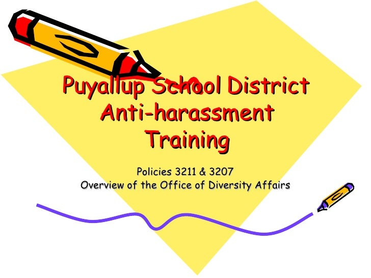 Puyallup School District Anti-harassment Training Policies 3211 & 3207 Overview of the Office of Diversity Affairs