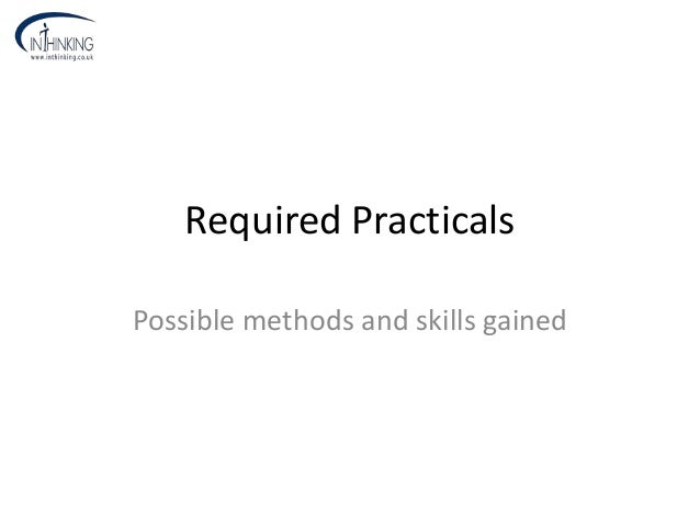 Required Practicals Possible methods and skills gained