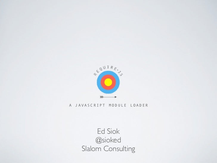 A   JAVASCRIPT   MODULE   LOADER           Ed Siok           @sioked      Slalom Consulting