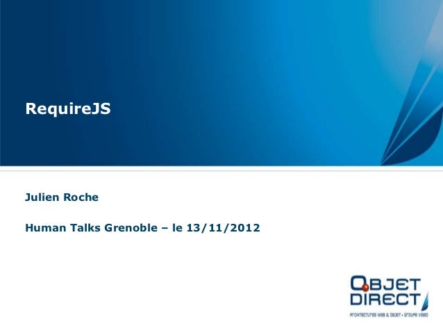 RequireJSJulien RocheHuman Talks Grenoble – le 13/11/2012