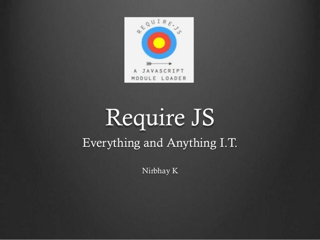 Require JS Everything and Anything I.T. Nirbhay K