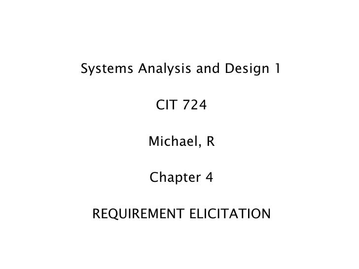 Systems Analysis and Design 1          CIT 724         Michael, R         Chapter 4 REQUIREMENT ELICITATION