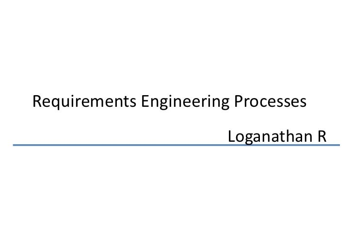 Requirements Engineering Processes                        Loganathan R
