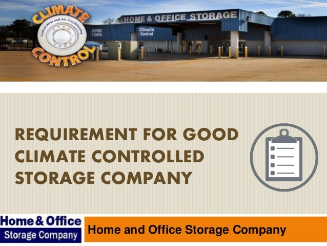 REQUIREMENT FOR GOOD CLIMATE CONTROLLED STORAGE COMPANY Home and Office Storage Company