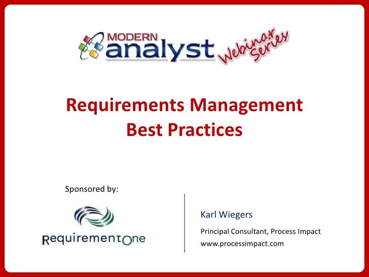 Requirements Management      Best PracticesSponsored by:                Karl Wiegers                Principal Consultant, ...