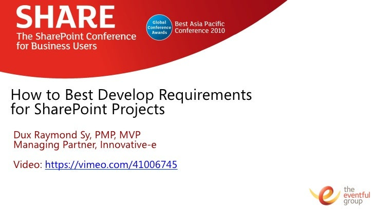 How to Best Develop Requirementsfor SharePoint ProjectsDux Raymond Sy, PMP, MVPManaging Partner, Innovative-eVideo: https:...