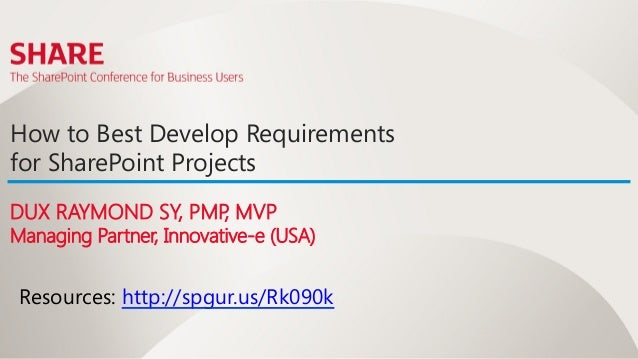 How to Best Develop Requirementsfor SharePoint ProjectsDUX RAYMOND SY, PMP MVP                   ,Managing Partner, Innova...