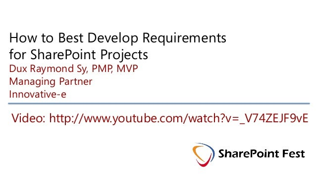 Video: http://www.youtube.com/watch?v=_V74ZEJF9vE How to Best Develop Requirements for SharePoint Projects Dux Raymond Sy,...
