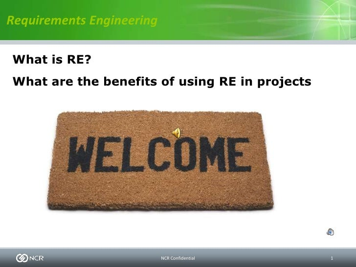 Requirements EngineeringWhat is RE?What are the benefits of using RE in projects                           NCR Confidentia...