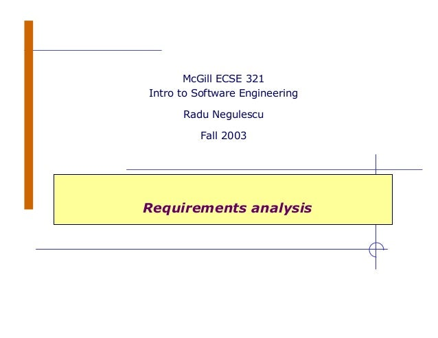 Requirements analysis McGill ECSE 321 Intro to Software Engineering Radu Negulescu Fall 2003