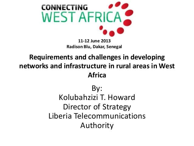 Requirements and challenges in developingnetworks and infrastructure in rural areas in WestAfricaBy:Kolubahzizi T. HowardD...