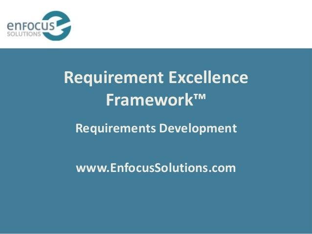 Requirement Excellence Framework™ Requirements Development www.EnfocusSolutions.com