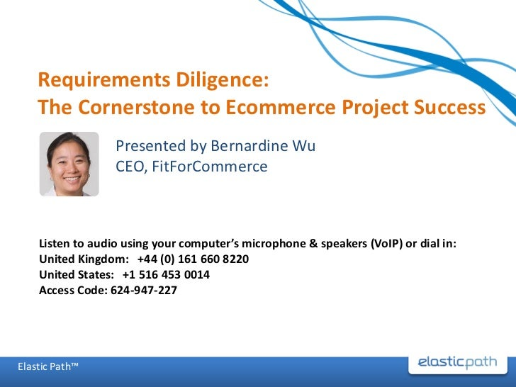 Requirements Diligence:    The Cornerstone to Ecommerce Project Success                  Presented by Bernardine Wu       ...