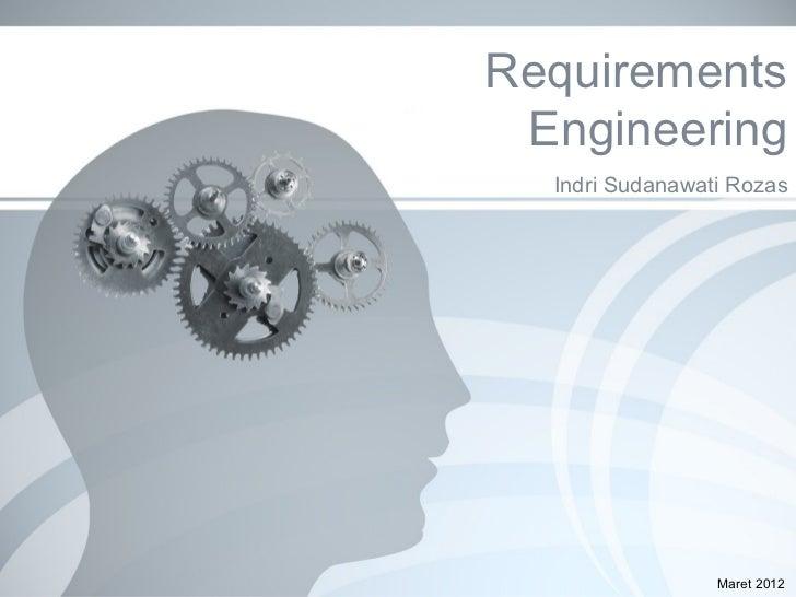 Requirements Engineering  Indri Sudanawati Rozas                 Maret 2012