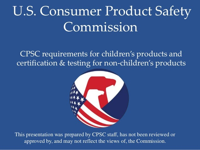 U.S. Consumer Product Safety        Commission CPSC requirements for children's products andcertification & testing for no...