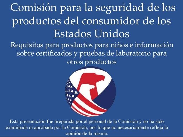Comisión para la seguridad de los  productos del consumidor de los          Estados Unidos  Requisitos para productos para...