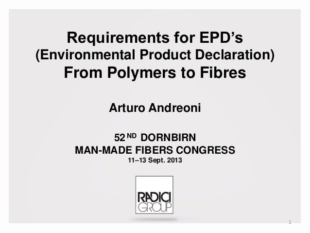 Requirements for EPD's (Environmental Product Declaration) From Polymers to Fibres Arturo Andreoni 52ND DORNBIRN MAN-MADE ...
