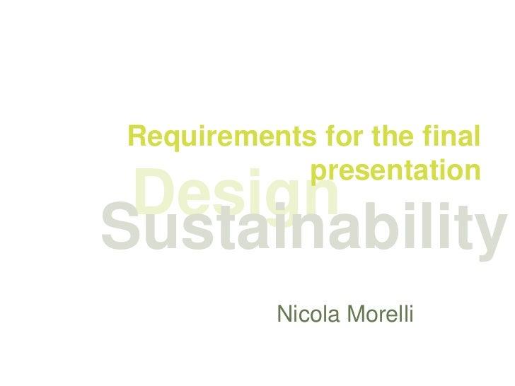Requirements for the final            presentation DesignSustainability          Nicola Morelli