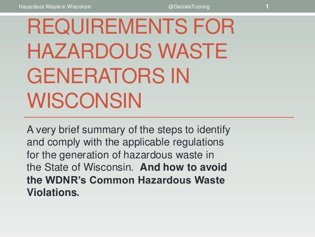 Hazardous Waste in Wisconsin      @DanielsTraining   1   REQUIREMENTS FOR   HAZARDOUS WASTE   GENERATORS IN   WISCONSIN   ...