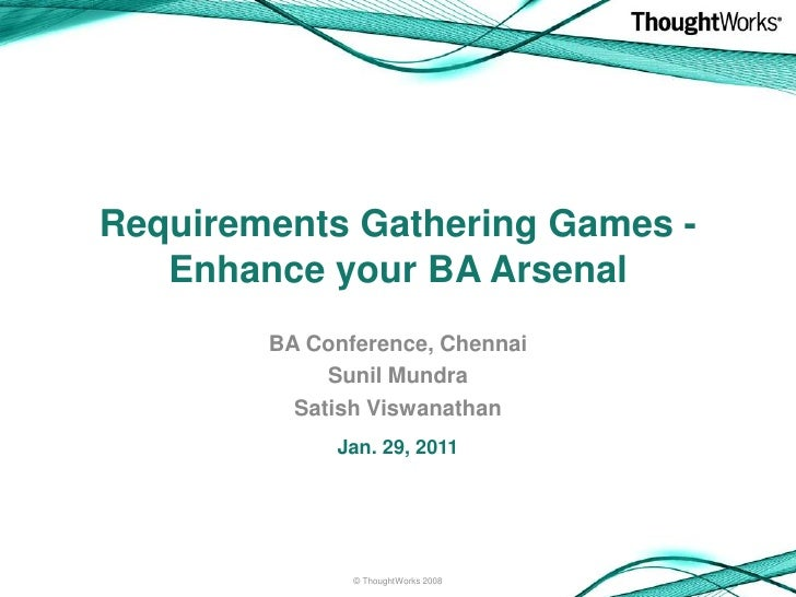 Requirements Gathering Games -   Enhance your BA Arsenal        BA Conference, Chennai             Sunil Mundra          S...