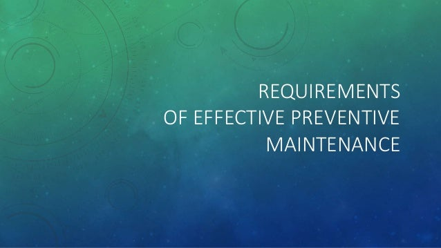 REQUIREMENTS OF EFFECTIVE PREVENTIVE MAINTENANCE