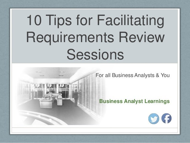 10 Tips for Facilitating Requirements Review Sessions For all Business Analysts & You  Business Analyst Learnings