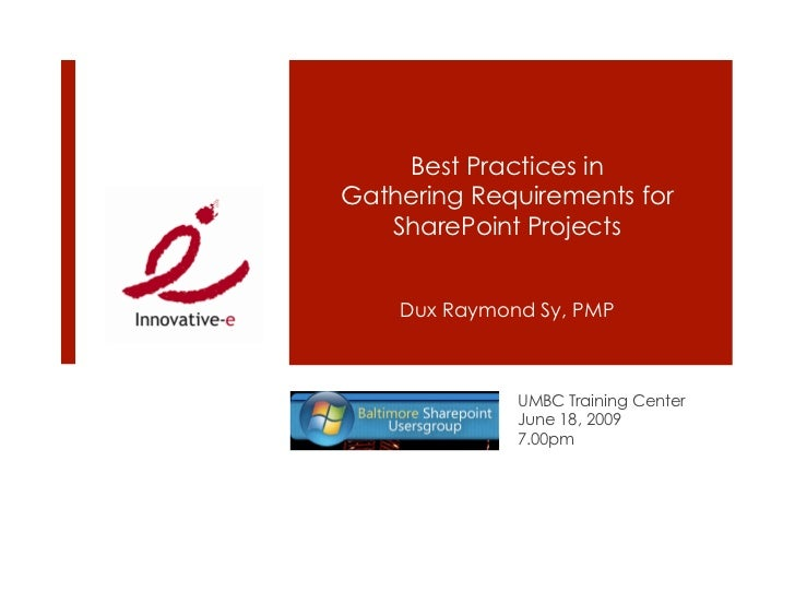 Best Practices in Gathering Requirements for    SharePoint Projects       Dux Raymond Sy, PMP                  UMBC Traini...