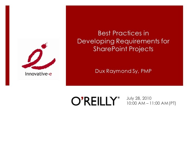 Best Practices in Developing Requirements for     SharePoint Projects        Dux Raymond Sy, PMP                    July 2...