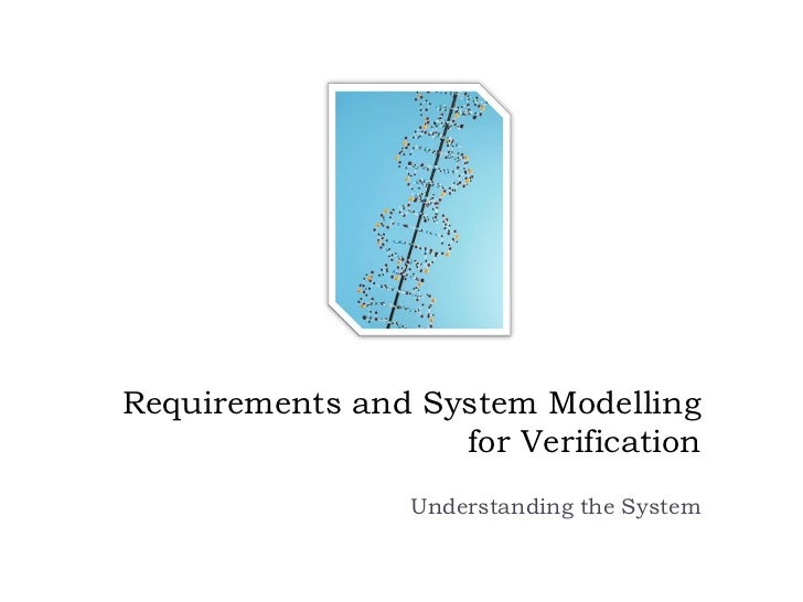 Requirements and System Modelling                   for Verification                 Understanding the System
