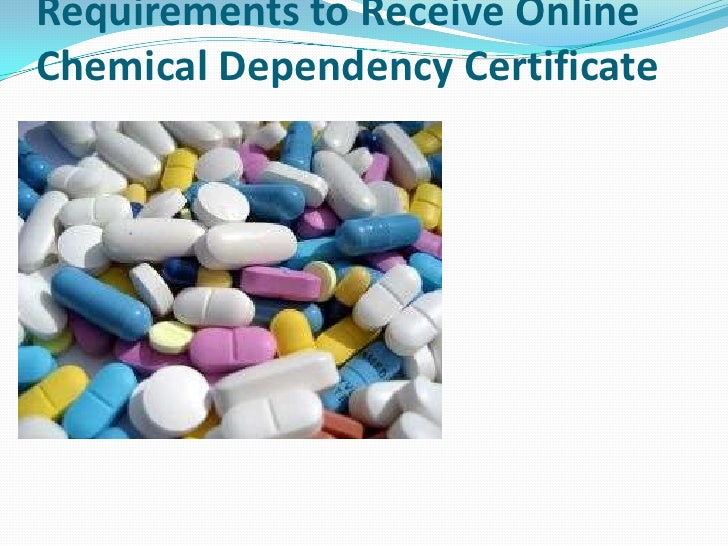 Requirements to Receive OnlineChemical Dependency Certificate
