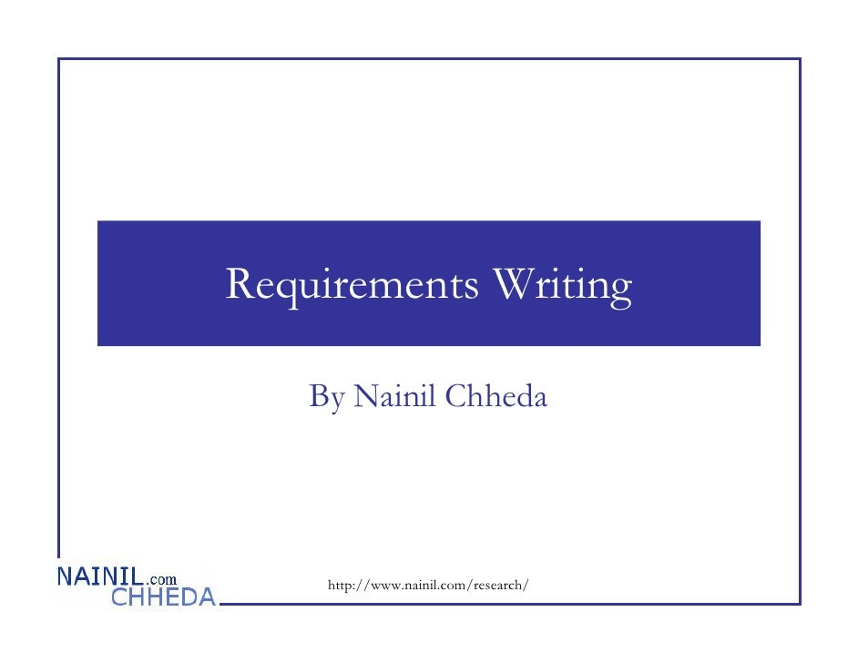 Requirements Writing      By Nainil Chheda          http://www.nainil.com/research/