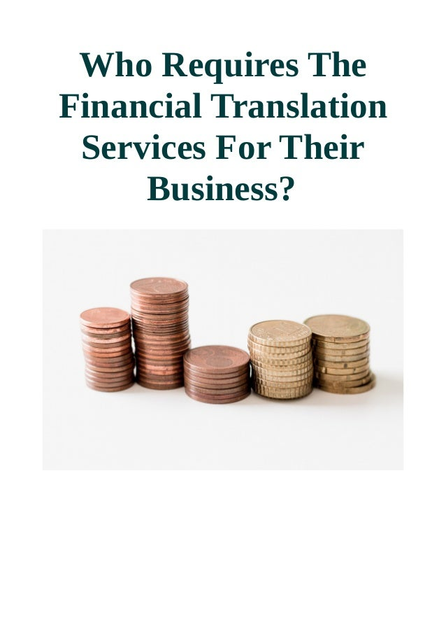 Who Requires The Financial Translation Services For Their Business?