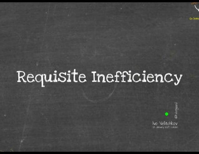 Requisite Inefficiency
