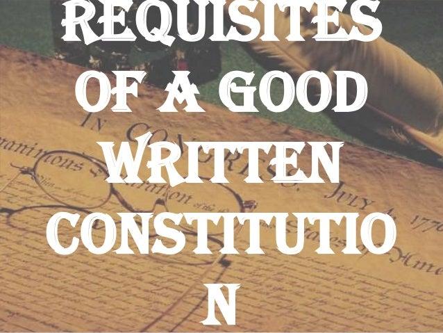 Requisites of a Good Written Constitutio n