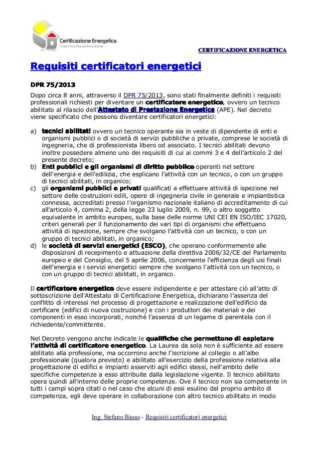 CERTIFICAZIONE ENERGETICA  Requisiti certificatori energetici DPR 75/2013 Dopo circa 8 anni, attraverso il DPR 75/2013, so...
