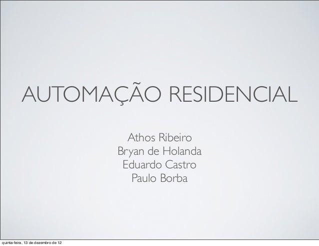 AUTOMAÇÃO RESIDENCIAL                                       Athos Ribeiro                                     Bryan de Hol...