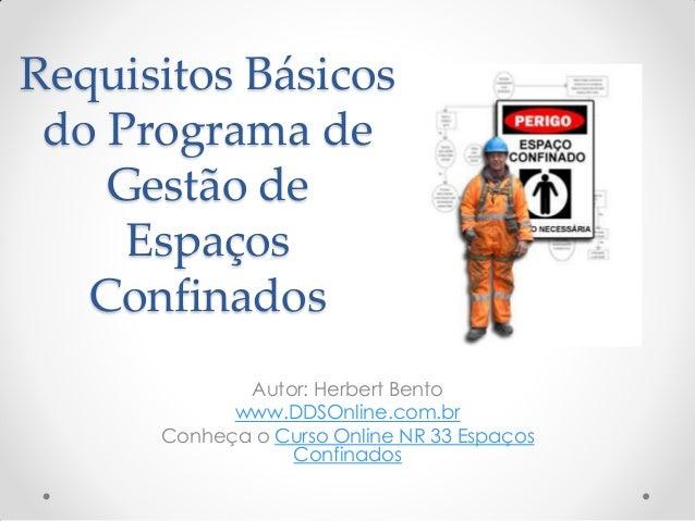 Requisitos Básicos do Programa de Gestão de Espaços Confinados Autor: Herbert Bento www.DDSOnline.com.br Conheça o Curso O...