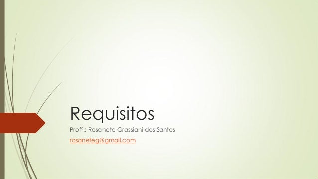 Requisitos Profª.: Rosanete Grassiani dos Santos rosaneteg@gmail.com